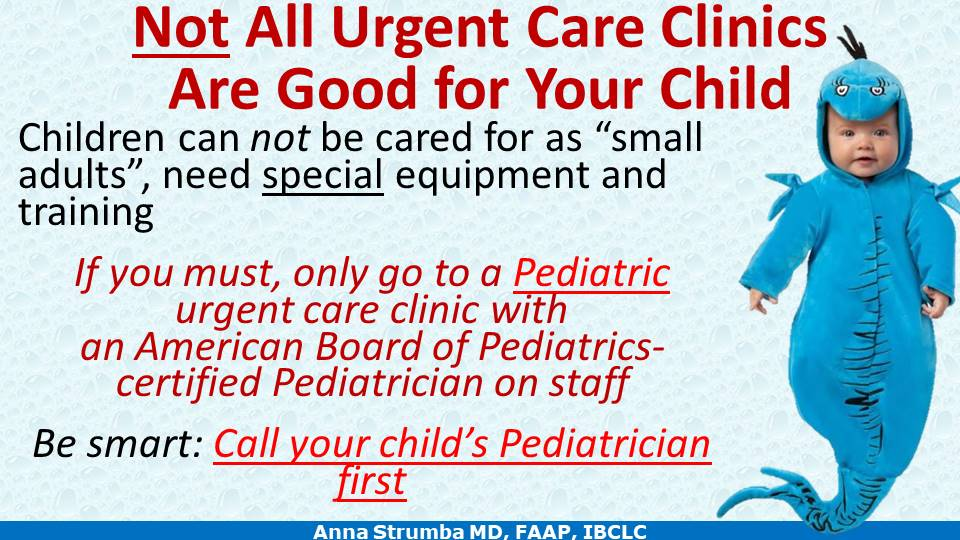 Smart parents use only specialized Pediatric urgent care clinic with an American Board of Pediatrics-certified Pediatrician on staff.